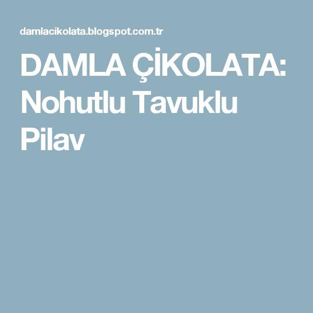 DAMLA ÇİKOLATA: Nohutlu Tavuklu Pilav