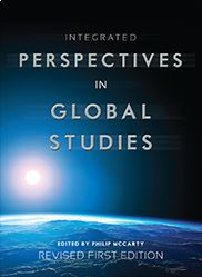 """Integrated Perspectives in Global Studies"" (Revised First Edition) edited by Philip McCarty — This student-friendly introduction to Global Studies provides readers with an analytical framework that moves beyond academic debates about the definition of globalization."