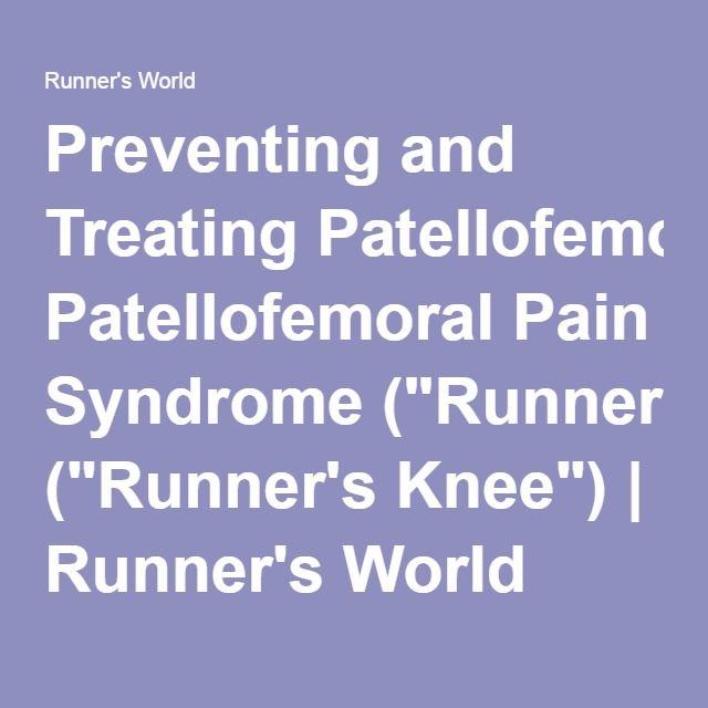 "Preventing and Treating Patellofemoral Pain Syndrome (""Runner's Knee"") | Runner's World"