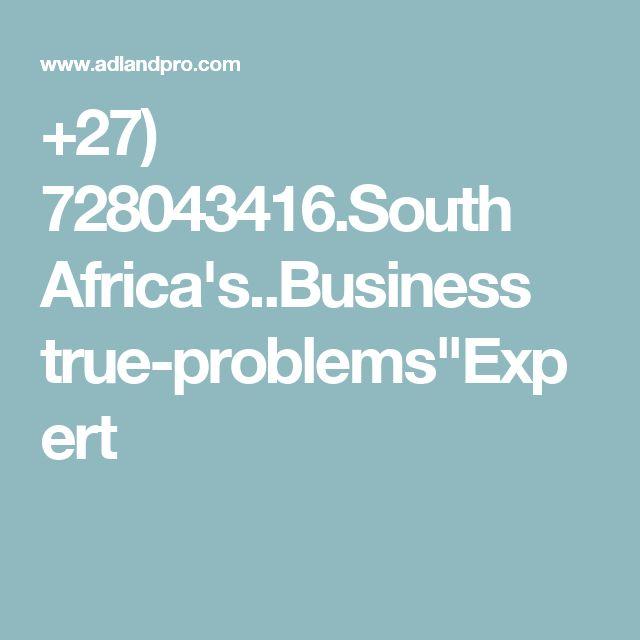 "+27) 728043416.South Africa's..Business true-problems""Expert"