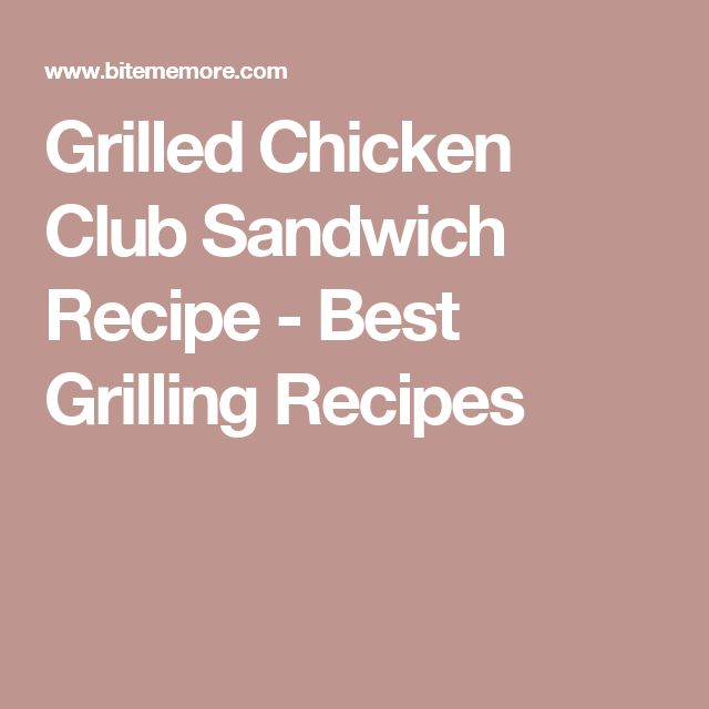 Grilled Chicken Club Sandwich Recipe - Best Grilling Recipes