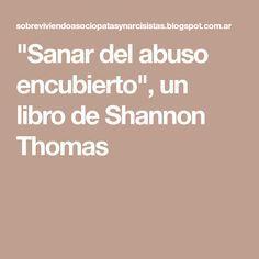 """""""Sanar del abuso encubierto"""", un libro de Shannon Thomas"""