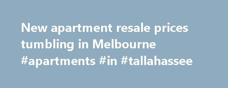 New apartment resale prices tumbling in Melbourne #apartments #in #tallahassee http://apartments.remmont.com/new-apartment-resale-prices-tumbling-in-melbourne-apartments-in-tallahassee/  #apartment prices # New apartment resale prices tumbling in Melbourne Apartments in Melbourne's Docklands, CBD and Southbank are being resold up to 24 per cent below their previous off-the-plan purchase price, catching out vendors, many of whom bought them from investment companies or spruikers. AFR Weekend…