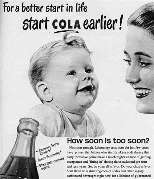 How soon is too soon? You need to old enough to have teeth so you can rot them by drinking cola.