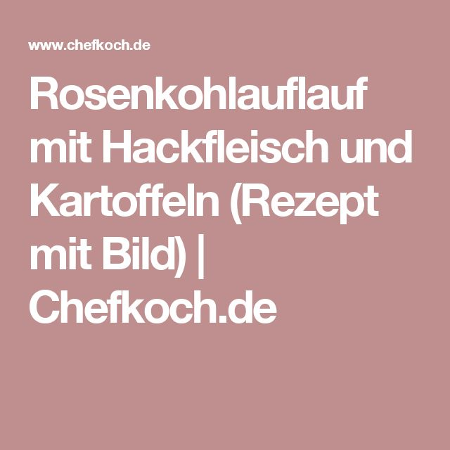 Rosenkohlauflauf mit Hackfleisch und Kartoffeln (Rezept mit Bild) | Chefkoch.de