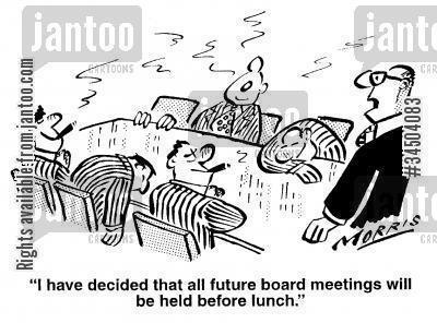 Office Humor: I have decided that all future board meetings will be held before lunch.    #business #meetings #office #cartoon