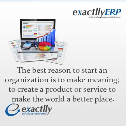 The best reason to start an organization is to make meaning; to create a product or service to make the world a better place.