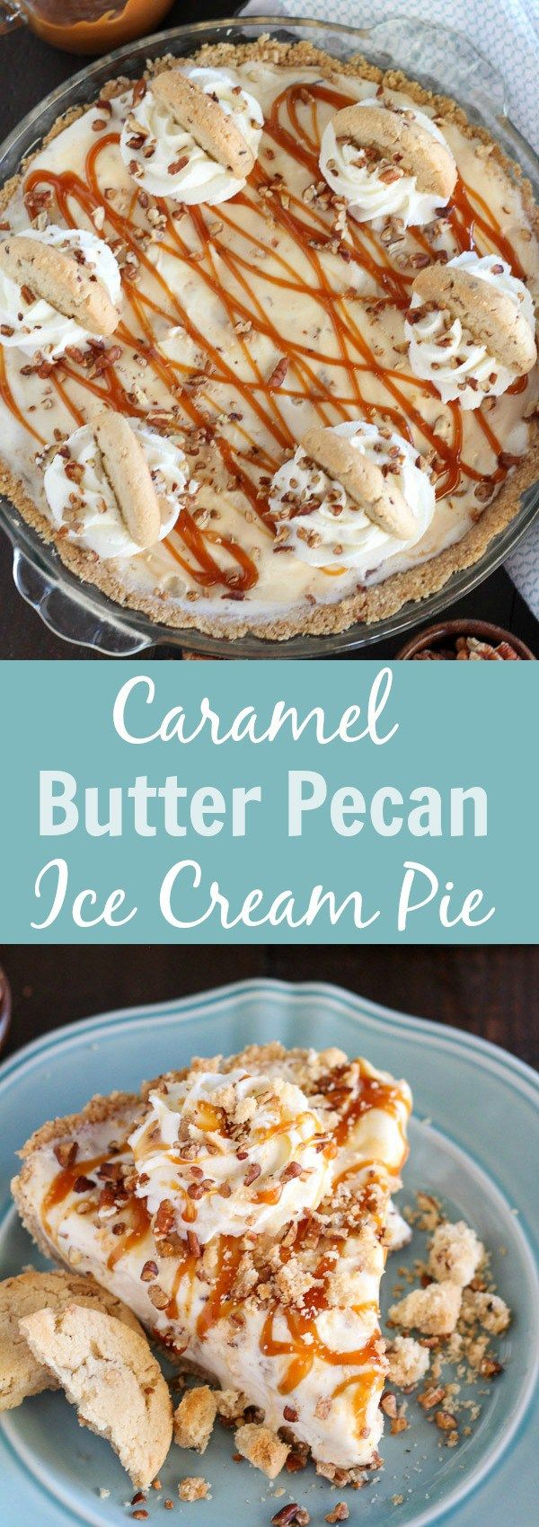 Caramel Butter Pecan Ice Cream Pie - A crushed pecan shortbread cookie crust filled with butter pecan ice cream, and topped with caramel sauce, whipped cream, chopped pecans and pecan shortbread cooki