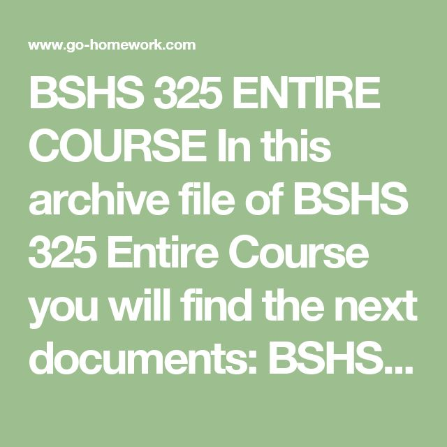 BSHS 325 ENTIRE COURSE In this archive file of BSHS 325 Entire Course you will find the next documents:  BSHS 325 Week 1 DQ 1.docx BSHS 325 Week 1 DQ 2.docx BSHS 325 Week 1 Individual Assignment Foundations of Human Development Worksheet.doc BSHS 325 Week 1 Individual Assignment Foundations of Human Development.docx BSHS 325 Week 2 Adolescent Self Portrait Presentation.ppt BSHS 325 Week 2 Assignment What is Bullying.docx BSHS 325 Week 2 DQ 1.docx BSHS 325 Week 2 DQ 2.docx BSHS 325 Week 3…