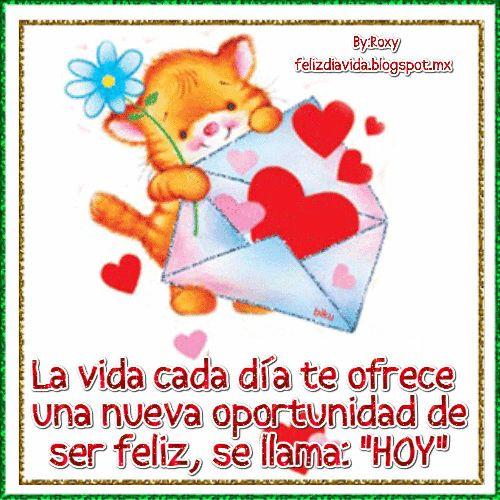 """La vida cada día te ofrece una nueva oportunidad de ser feliz, se llama """"Hoy"""""""