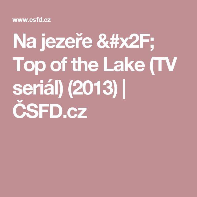 Na jezeře / Top of the Lake (TV seriál) (2013)   ČSFD.cz