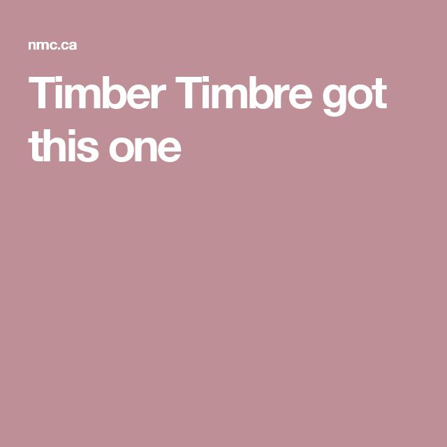 Timber Timbre got this one