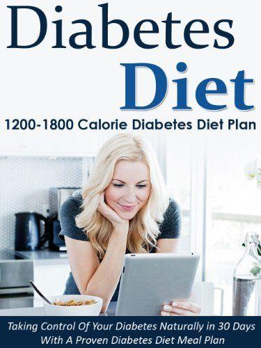 Diabetes Diet: 1200-1800 Calorie Diabetes Diet Plan-Taking Control Of Your Diabetes Naturally in 30 Days With A Proven Diabetes Diet Meal Plan (Diabetes ... Diabetes, Diabetes Diet Cookbook, Diabetic) by Susan Daniels, http://www.amazon.com/dp/B00I985N4I/ref=cm_sw_r_pi_dp_y8N-sb1X2F86G