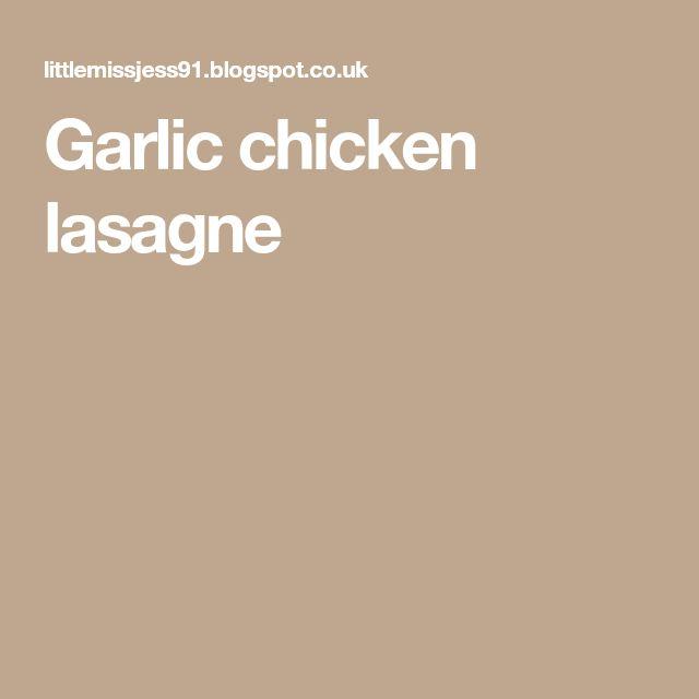Garlic chicken lasagne