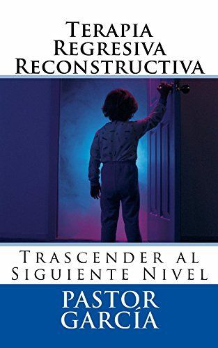 Terapia Regresiva Reconstructiva: Trascender al siguiente nivel (Spanish Edition) by Pastor García, http://www.amazon.com/dp/B00NA05SFY/ref=cm_sw_r_pi_dp_3wlcub1XQYTPS