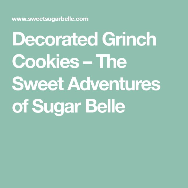 Decorated Grinch Cookies – The Sweet Adventures of Sugar Belle