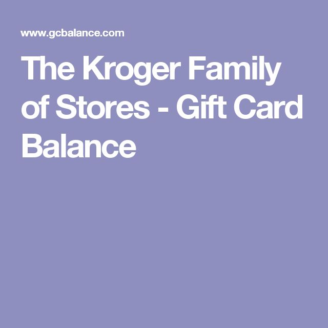 The Kroger Family of Stores - Gift Card Balance