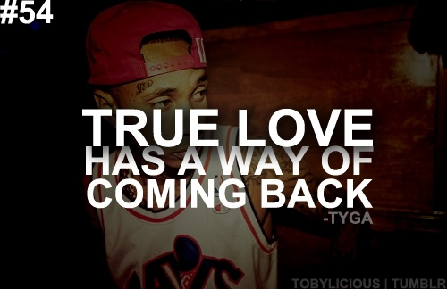 True Love Always Comes Back...if It Doesn't, Then It Wasn