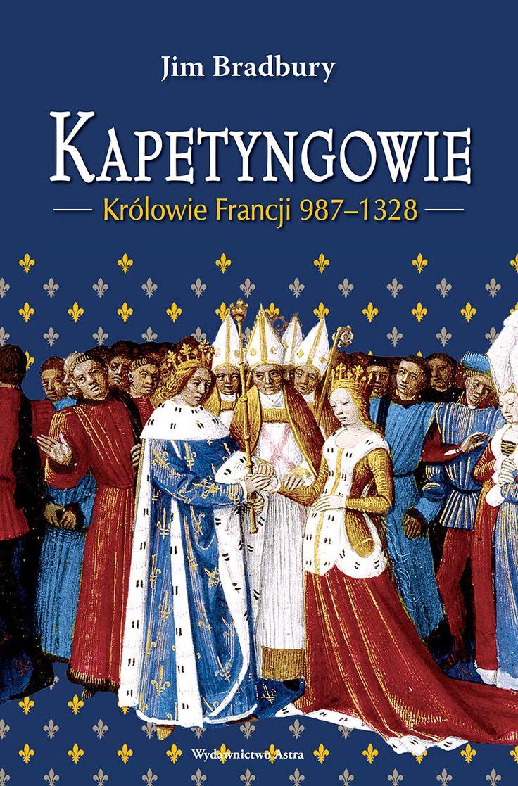 Kapetyngowie. Królowie Francji 987–1328 | Wydawnictwo Astra