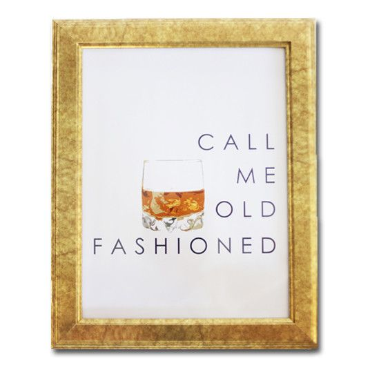 Call Me Old Fashioned Print - cute for the bar