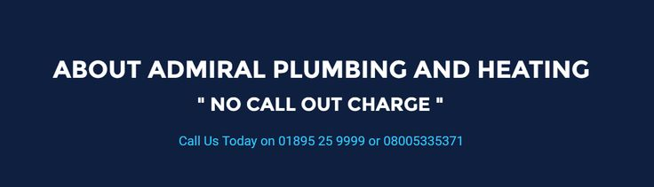 "ABOUT ADMIRAL PLUMBING AND HEATING "" NO CALL OUT CHARGE ""   #PlumbersWestLondon, #PlumbersUB10, #PlumbingandheatingHillingdon, #BoilerservicingwestLondon, #CentralHeatingWestLondon, #PlumbersIckenhamHillingdon, #PlumbersnearmeUB10, #PlumbersUxbridge, #PlumbingandheadingUxbridge"