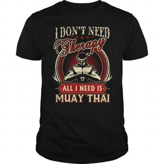 I Don'T Need Therapy All I Need Is Muay Thai T-Shirts & Hoodies