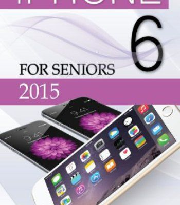 Iphone 6: For Seniors 2015 By Matthew Hollinder PDF