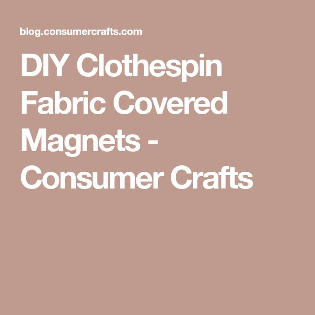 DIY Clothespin Fabric Covered Magnets - Consumer Crafts