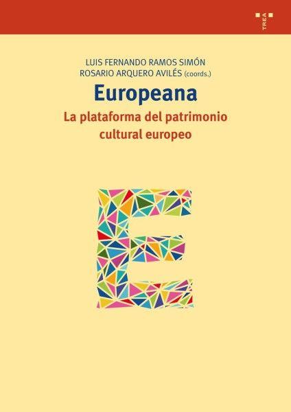 RAMOS SIMÓN, L. F y ARQUERO AVILÉS, R. (coordinadores). Europeana: La plataforma del patrimonio cultural europeo. Gijón: Trea, 2014, 302 p.
