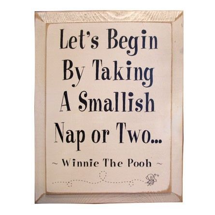 Even Winnie knows naps are good! Winnie the pooh quote