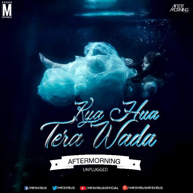 Kya Hua Tera Wada Aftermorning Unplugged Download Now Unplug Dj Remix Songs
