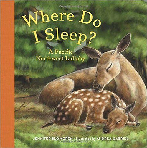 Where Do I Sleep?: A Pacific Northwest Lullaby: Amazon.co.uk: Jennifer Blomgren, Andrea Gabriel: 9781632170194: Books