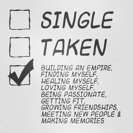 Single taken nah I'm doing everything that makes me feel even better than being single or taken.