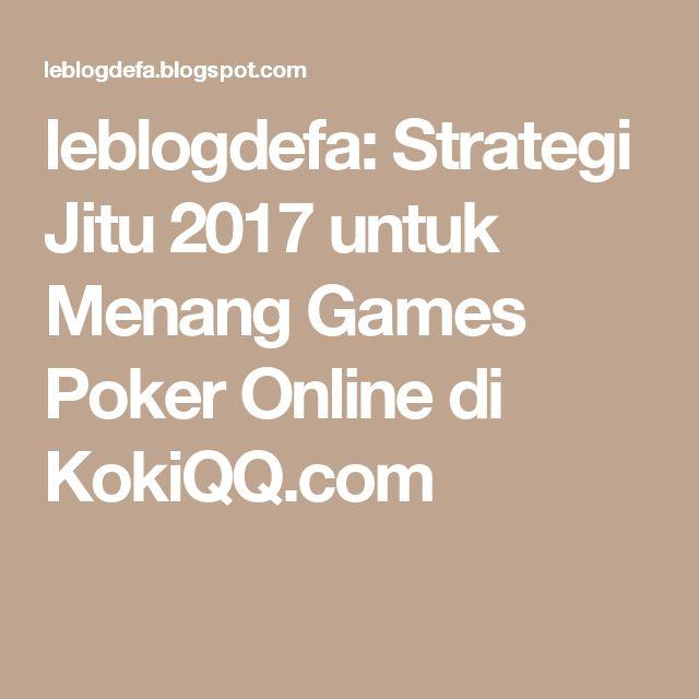 leblogdefa: Strategi Jitu 2017 untuk Menang Games Poker Online di KokiQQ.com