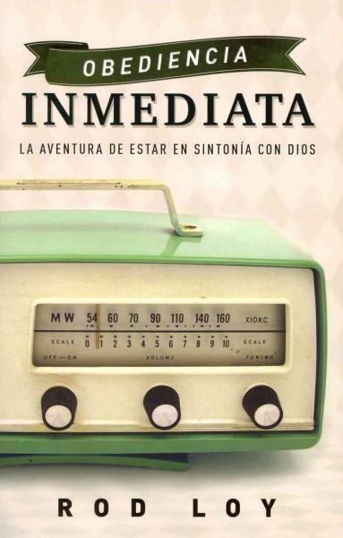 Obediencia inmediata / Immediate Obedience: La Aventura De Estar En Sintonia Con Dios / the Adventure of Being in...