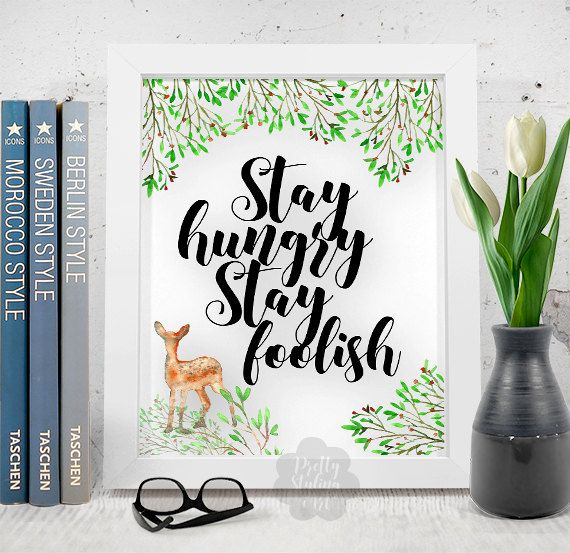 Stay Hungry Stay Foolish Inspirational Print by PrettyStylingArt