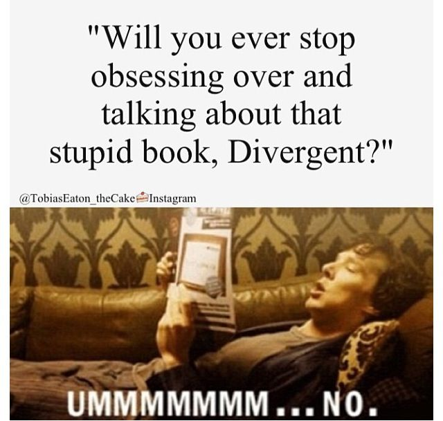 Yeah. Not gonna happen. It's really not my fault that Tris and Tobias are so cute. I love how this is a picture of Sherlock. XD