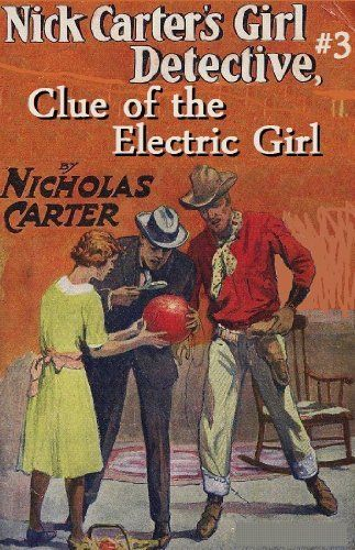 NICK CARTER's Girl Detective #3, Clue of the Electric Girl (a 1900 Historical DIME-NOVEL mystery) by NICHOLAS CARTER. $0.99. 91 pages. Publisher: GideonFell Books, Ltd.; 1 edition (May 26, 2010)