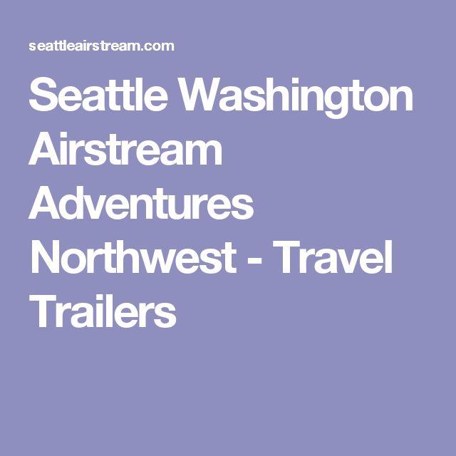 Seattle Washington Airstream Adventures Northwest - Travel Trailers