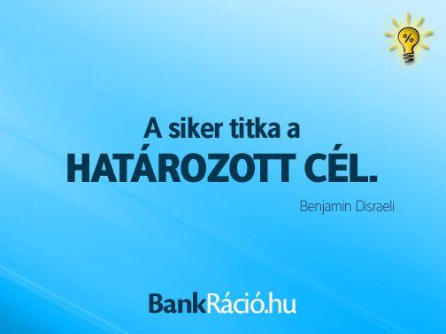 A siker titka a határozott cél. - Benjamin Disraeli, www.bankracio.hu idézet