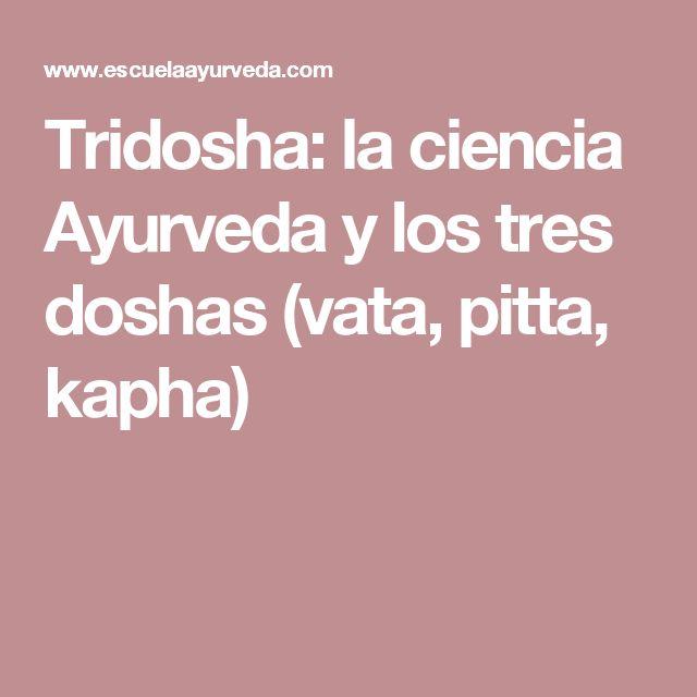Tridosha: la ciencia Ayurveda y los tres doshas (vata, pitta, kapha)