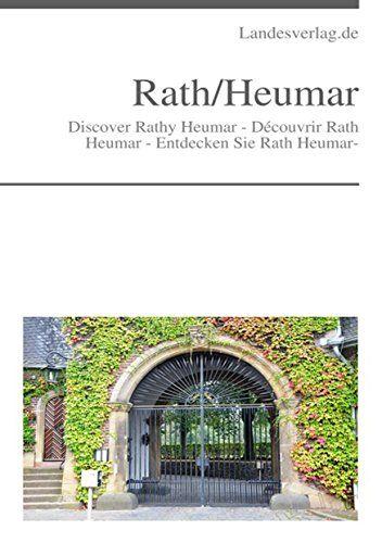 Discover Rath Heumar - Découvrir Rath Heumar - Entdecken Sie Rath Heumar-: Rath/Heumar ist ein rechtsrheinischer Stadtteil von Köln im Stadtbezirk Kalk. von [Duthel, Heinz]
