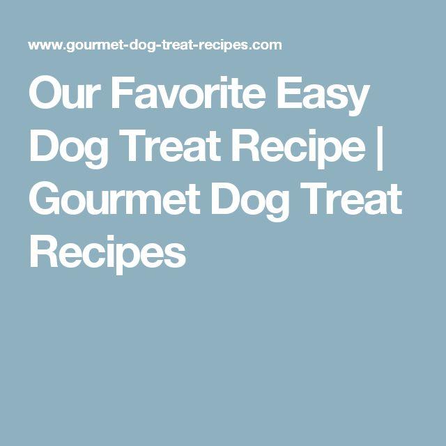 Our Favorite Easy Dog Treat Recipe | Gourmet Dog Treat Recipes