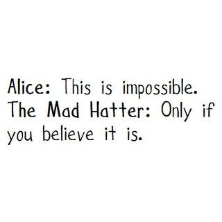 What do you believe - whatever it is, will be true!