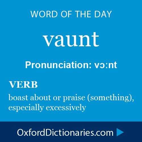 vaunt (verb): boast about or praise (something), especially excessively. Word of the Day for 8 December 2014 #WOTD #WordoftheDay #vaunt