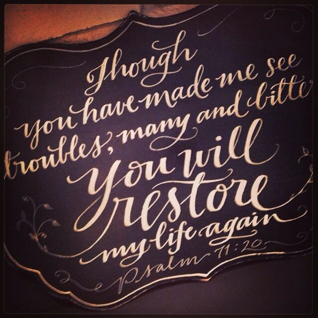 Though you have made me see troubles, many and bitter, you will restore my life again; from the depths of the earth you will again bring me up. (Psalm 71:20 NIV)