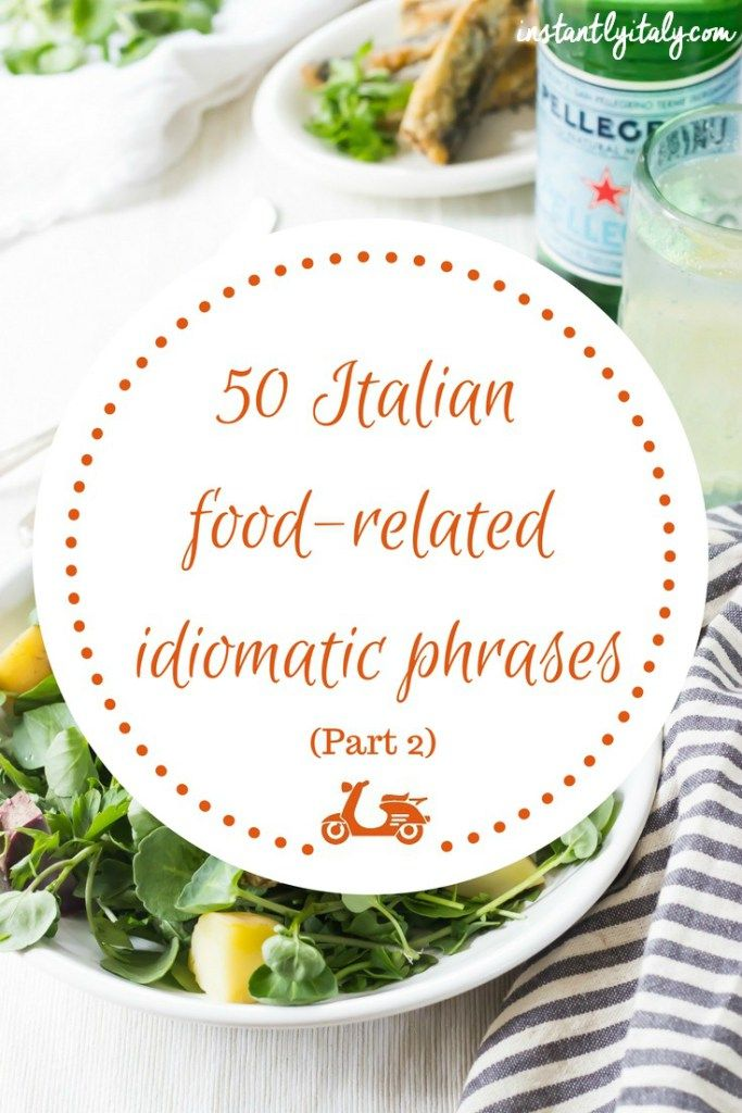 In this post, you'll find a list of 50 Italian idiomatic phrases that have something to do with food. Since food is so important in our culture, we have a lot of food-related sayings and that's why I had to split the list in two. This is part 2.