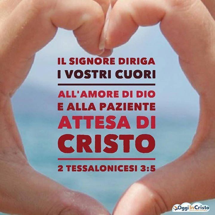 Il Signore diriga i vostri cuori all'amore di Dio e alla paziente attesa di Cristo 2 TESSALONICESI 3:5 http://ift.tt/1N6D1yM