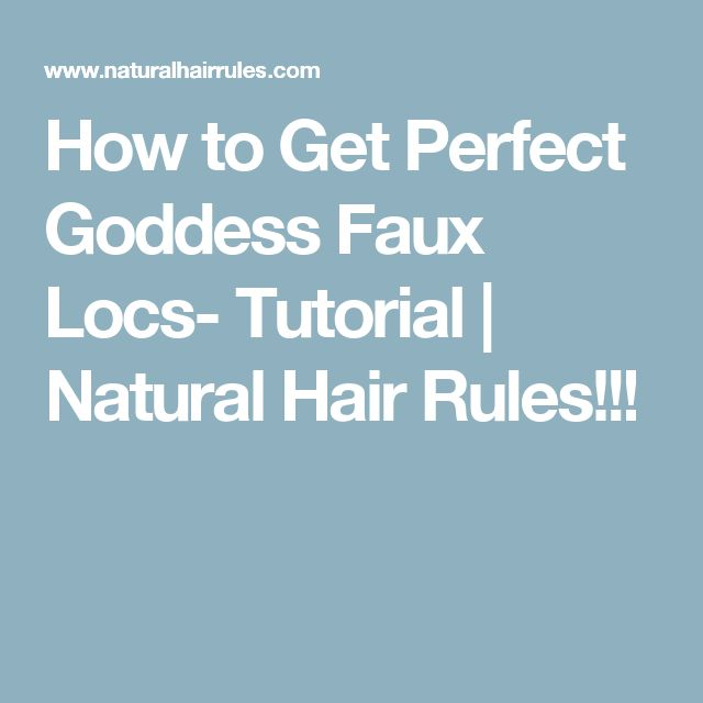 How to Get Perfect Goddess Faux Locs- Tutorial | Natural Hair Rules!!!