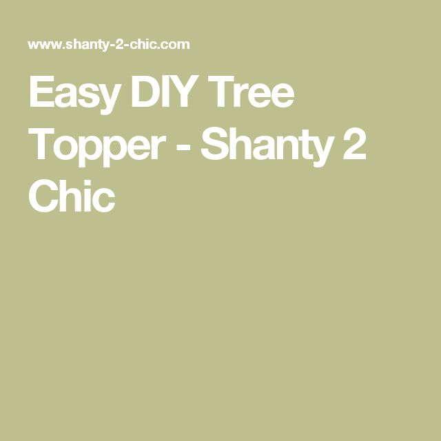 Easy DIY Tree Topper - Shanty 2 Chic
